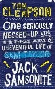One Seriously Messed Up Week in the Otherwise Mundane and Uneventful Life of Jack Samsonite by Tom Clempson