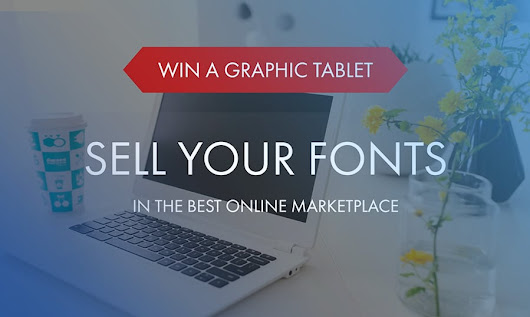 Sell your Fonts in the Best Online Marketplace and Win Graphic Tablet