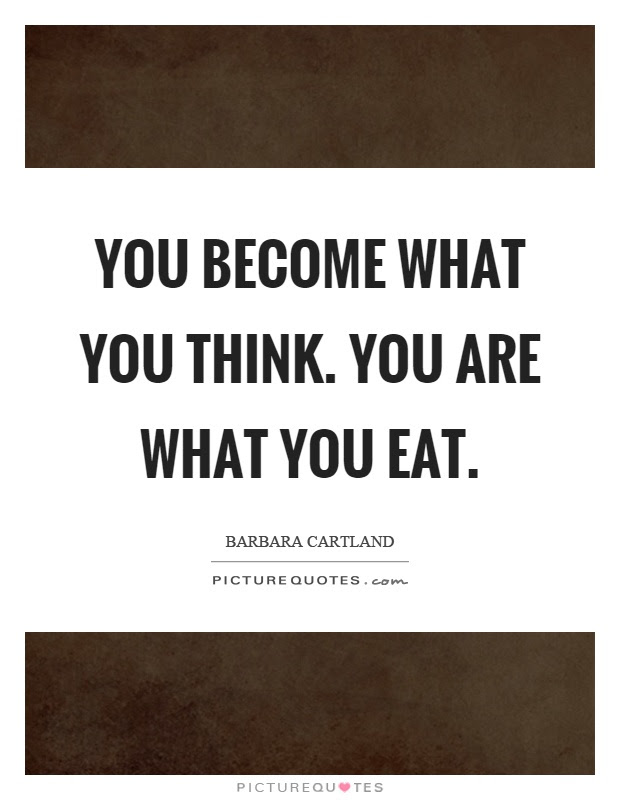 You Become What You Think You Are What You Eat Picture Quotes