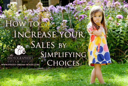 How to Increase Your Photography Sales by Simplifying Your ChoicesPhotographer's Dream HouseStart a Photography Business | Get More Clients | How to Price Photography