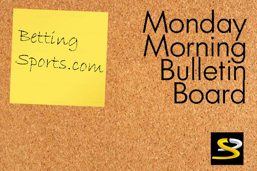 NFL, College Football, Baseball, Basketball, UFC, CFL & WNBA Feature in the Monday Morning Bulletin Board - Betting Sports