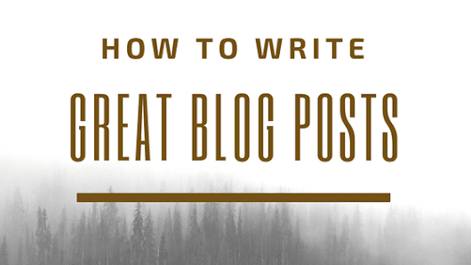 5 Tips For Writing Great Blog Posts, Every Time - Antony Agnel