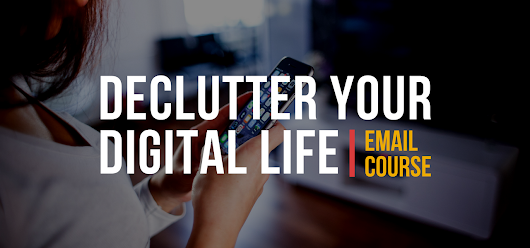 Declutter Your Digital Life in 7 Days | Free Email Course