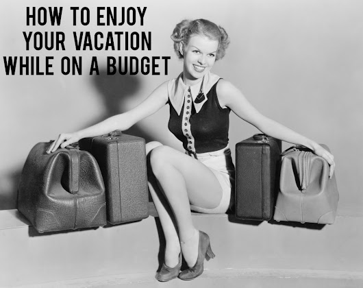 How to Enjoy Your Vacation While On a Budget - And Then We Saved