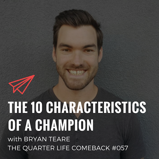 QLC 057: The 10 Characteristics of a Champion | Bryan Teare