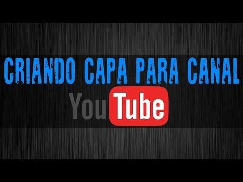 COMO CRIAR UMA CAPA PARA SEU CANAL DO YOUTUBE- PASSO A PASSO