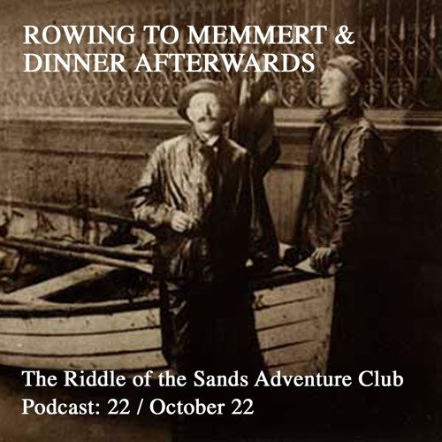 The Riddle of the Sands Adventure Club Podcast 22: Rowing to Memmert & Dinner Afterwards by rotscarruthers