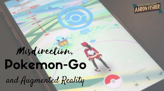 Misdirection, Pokemon-Go and Augmented Reality