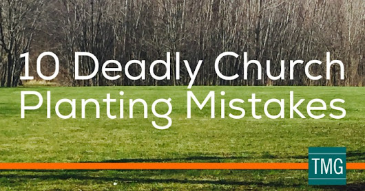 10 Deadly Church Planting Mistakes - The Malphurs Group