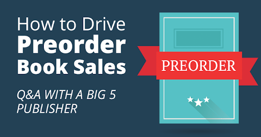 How to Drive Preorder Book Sales: Q&A With a Big 5 Publisher