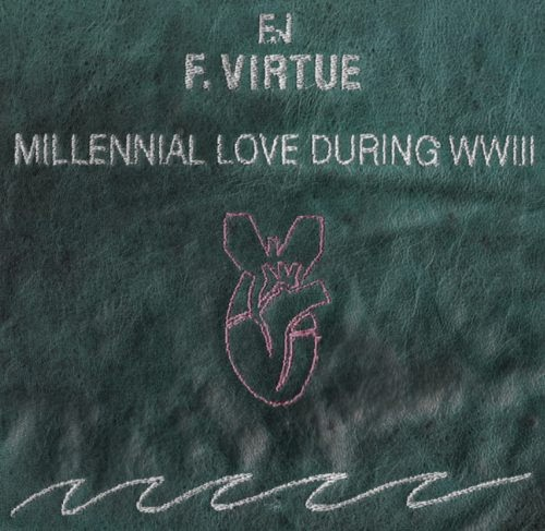 "F. Virtue – ""Millennial Love During WWIII"" (Album)"