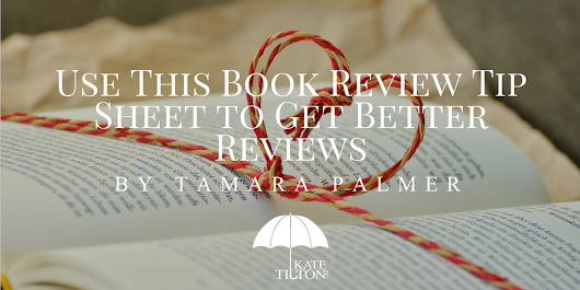 Use This Book Review Tip Sheet to Get Better Reviews by Tamara Palmer