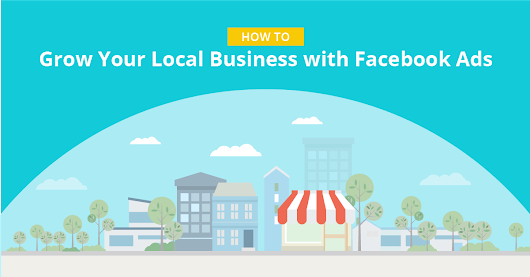 How to Grow A Local Business with Facebook Ads