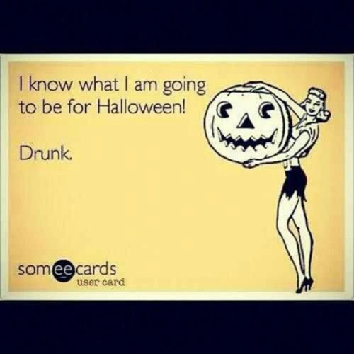 I know what most of the people are gonna be dressing up too. #drunk #funny #ecards #Halloween