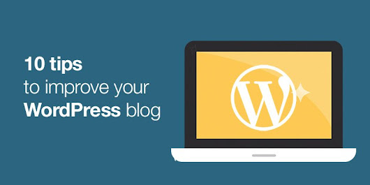 10 Tips For Improving Your WordPress Blog