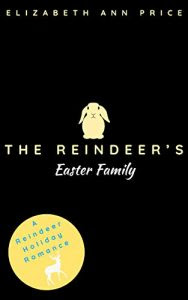 The Reindeer's Easter Family by Elizabeth Ann Price