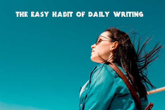 How to Create an Easy Habit of Daily Writing Without Willpower