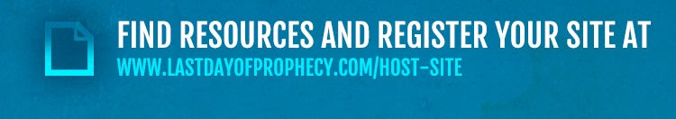 Find resources and register your site at last day of prophecy.com/hostsite
