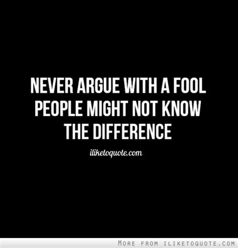Do Not Argue With A Fool Quotes