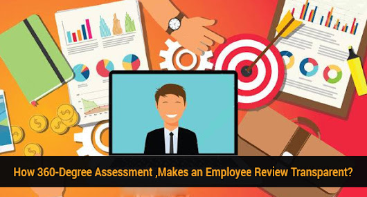How 360-Degree Assessment Makes an Employee Review Transparent?