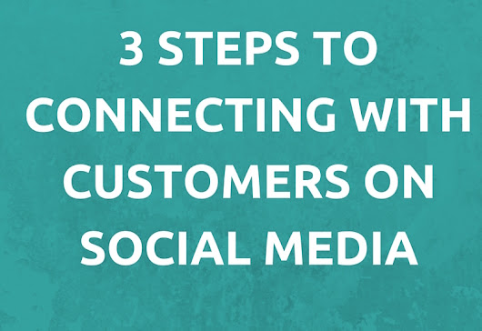 3 Steps to Connecting with Customers on Social Media - Leimkuehler Media - Social Media Coaching & Consulting