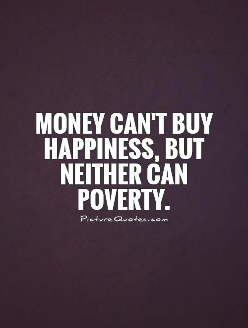 Money Cant Buy Happiness But Neither Can Poverty Picture Quotes