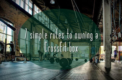 7 simples rules to owning a CrossFit box