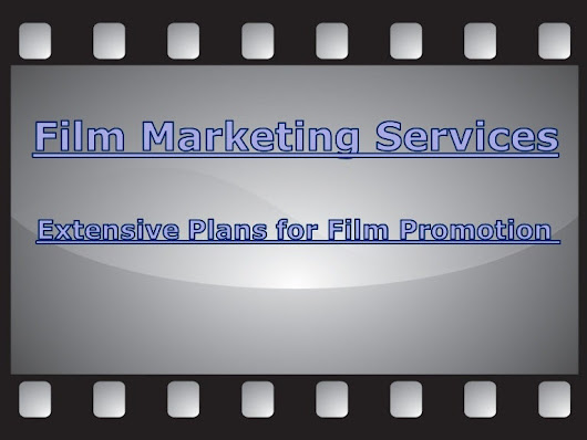 Film Marketing Services - Extensive Plans for Film Promotion