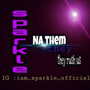 Download Music Mp3:- Sparkle – Na Dem Dey Rush Us