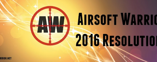 Airsoft Warrior 2016 Resolutions – Airsoft Warrior