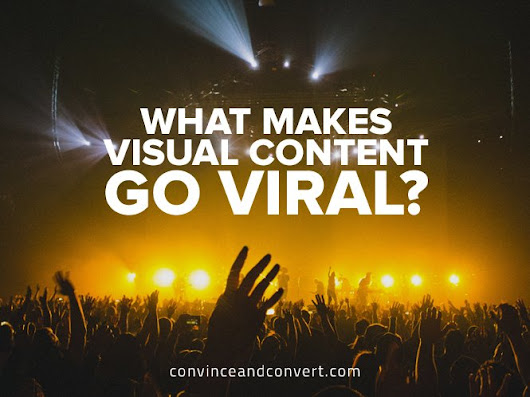What Makes Visual Content Go Viral? | Convince and Convert: Social Media Consulting and Content Marketing Consulting