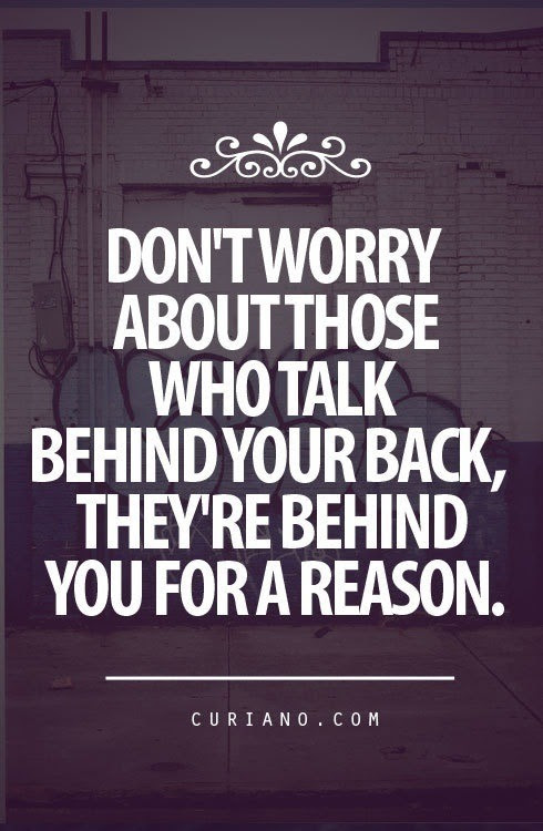 Dont Worry About Those Who Talk Behind You Back Theyre Behind You
