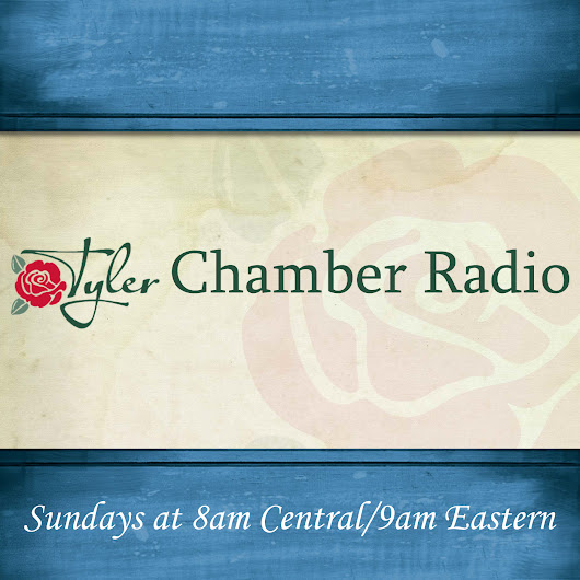 Tyler Chamber Radio | Live Internet Talk Radio | Best Shows Podcasts