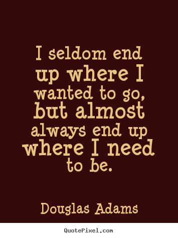 Life Quote I Seldom End Up Where I Wanted To Go But