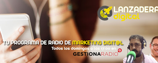 Programa 4 | Temporada 1 | Lanzadera Digital. Tu Programa de Radio sobre Marketing Online y Emprenderores Digitales.