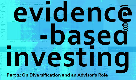 A Two-Course Take on Evidence-Based Investing Part 2: On Diversification & an Advisor's Role