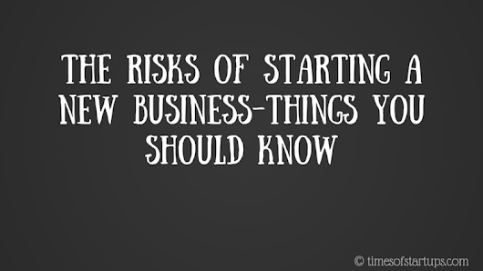 The Risks of Starting a New Business - Things You Should Know