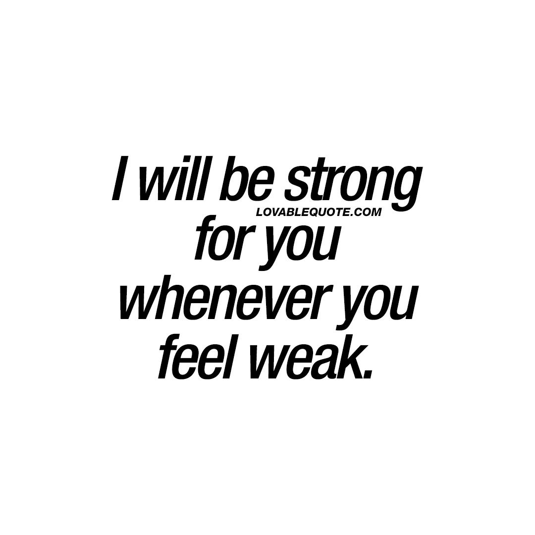 I Will Be Strong For You Whenever You Feel Weak Couple Quotes