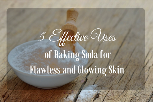 5 Effective Uses of Baking Soda for Flawless and Glowing Skin - Beauty and Blush