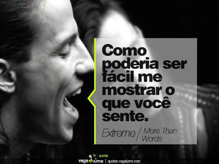 """""""Como poderia ser fácil me mostrar o que você sente."""" - More Than Words (Extreme)   Source: vagalume.com.br"""