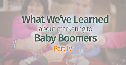 What We've Learned About Marketing To Baby Boomers - Part IV | Coming of Age