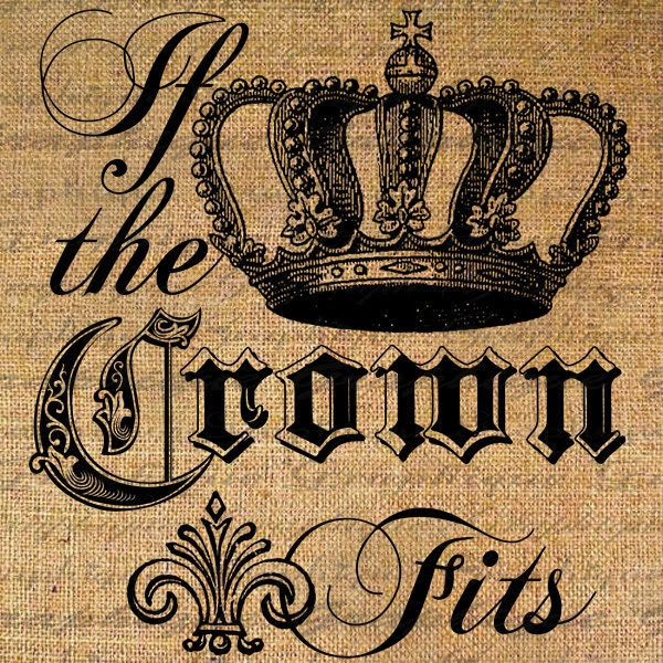 If the CROWN Fits Text Word Calligraphy Digital Collage Sheet Burlap Fabric Transfer Pillows Tote Tea Towels Digital Download 2224