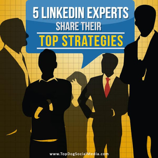 5 LinkedIn Experts Share Their Top Strategies