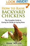 How To Raise Backyard Chickens: The C...