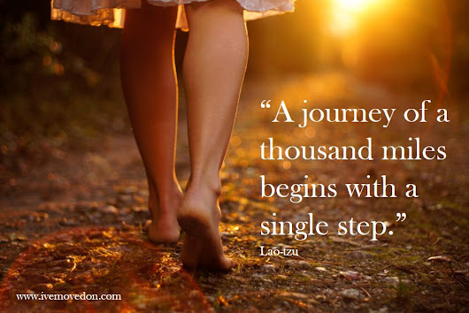 """A journey of a thousand miles begins with a single step."" - IveMovedOn.com"