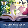 You Only Have TODAY! | BizzeBee
