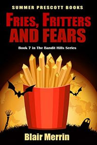 Fries, Fritters and Fears by Blair Merrin