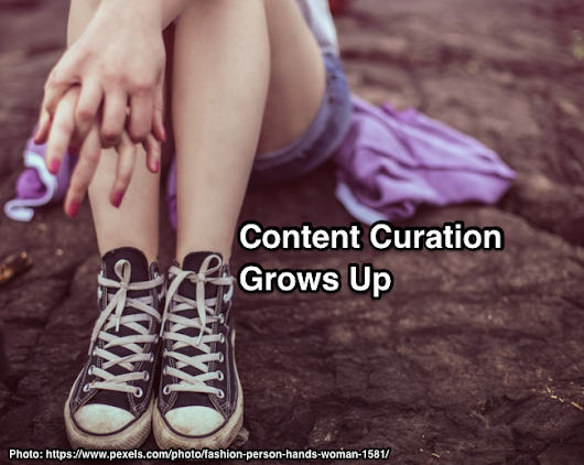 Content Curation Grows Up: What You Need To Know - Heidi Cohen