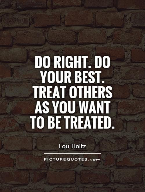 Quotes About Treating Others 60 Quotes