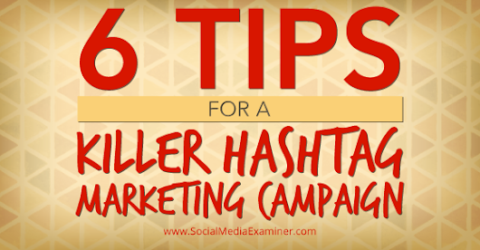 Six Tips for a Killer Hashtag Marketing Campaign |